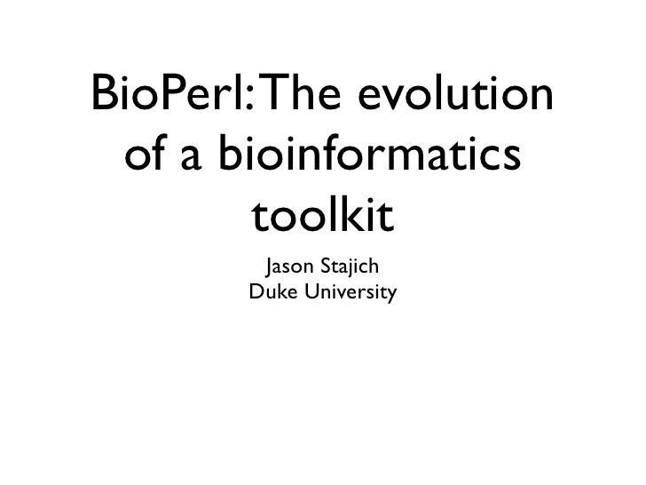 BioPerl: The evolution  of a bioinformatics         toolkit         Jason Stajich        Duke University
