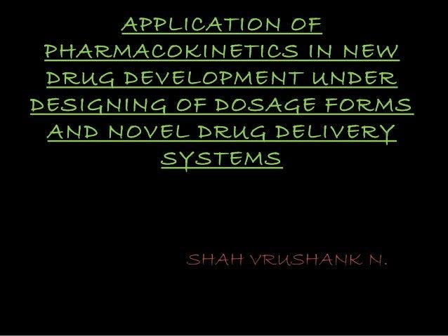 APPLICATION OF PHARMACOKINETICS IN NEW DRUG DEVELOPMENT UNDER DESIGNING OF DOSAGE FORMS AND NOVEL DRUG DELIVERY SYSTEMS SH...