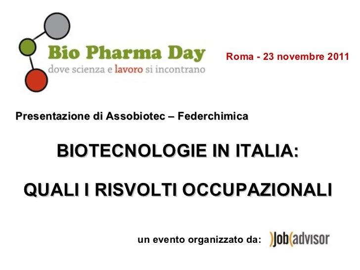 Presentazione di Assobiotec – Federchimica   BIOTECNOLOGIE IN ITALIA: QUALI I RISVOLTI OCCUPAZIONALI un evento organizzato...