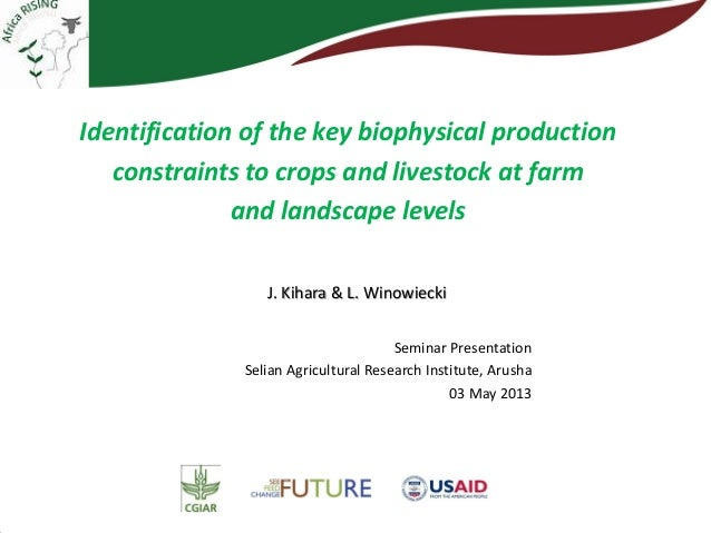 Identification of the key biophysical production constraints to crops and livestock at farm and landscape levels J. Kihara...