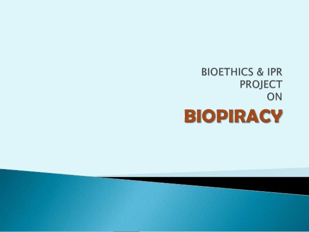 Collecting information in the fields of-- Biopiracy and Bio-prospecting – A Brief Study,- Effects of biopiracy on Biodiver...