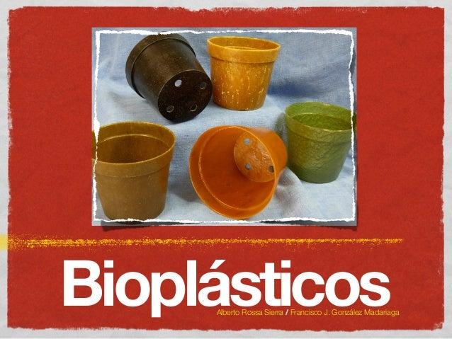 BioplásticosAlberto Rossa Sierra / Francisco J. González Madariaga
