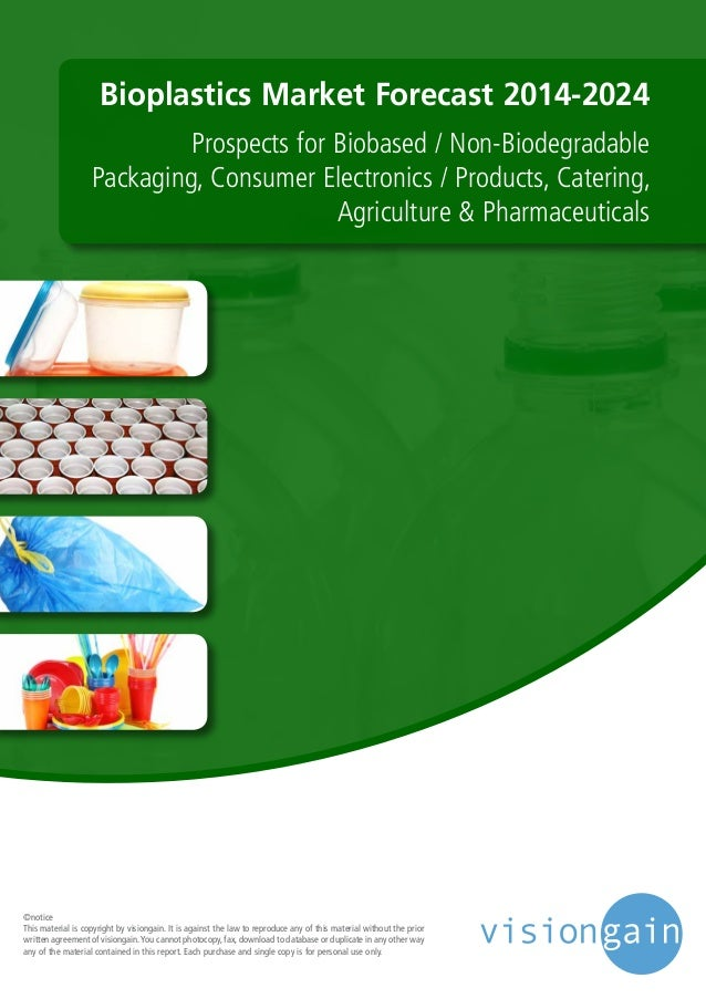 Bioplastics Market Forecast 2014-2024 Prospects for Biobased / Non-Biodegradable Packaging, Consumer Electronics / Product...