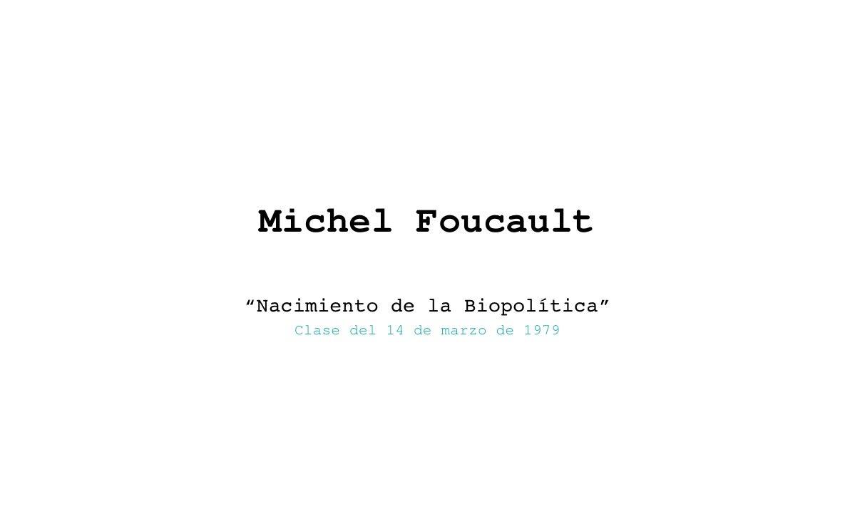 """Michel Foucault  """"Nacimiento de la Biopolítica""""     Clase del 14 de marzo de 1979"""