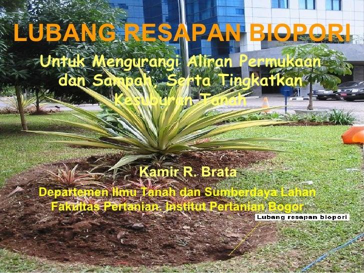 LUBANG RESAPAN BIOPORI Untuk Mengurangi Aliran Permukaan   dan Sampah, Serta Tingkatkan         Kesuburan Tanah           ...