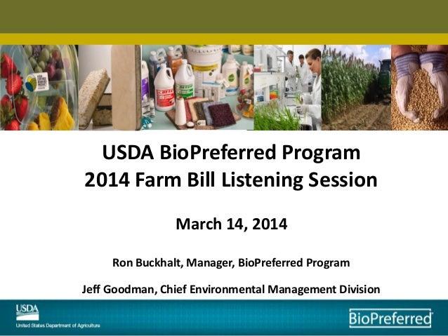 USDA BioPreferred Program 2014 Farm Bill Listening Session March 14, 2014 Ron Buckhalt, Manager, BioPreferred Program Jeff...