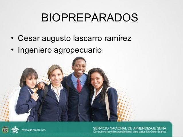BIOPREPARADOS • Cesar augusto lascarro ramirez • Ingeniero agropecuario