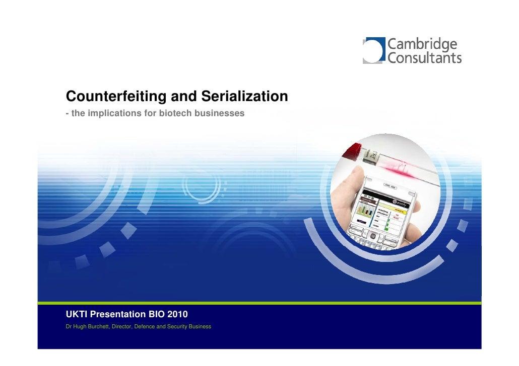 Counterfeiting and Serialization - the implications for biotech businesses     UKTI Presentation BIO 2010 Dr Hugh Burchett...