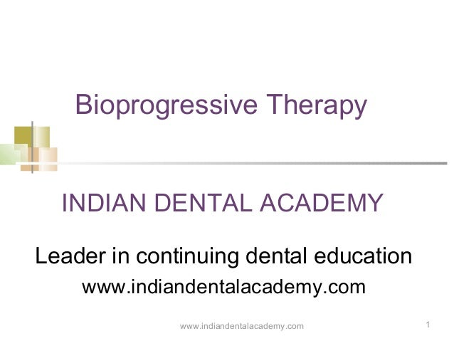 Bioprogressive Therapy INDIAN DENTAL ACADEMY Leader in continuing dental education www.indiandentalacademy.com www.indiand...
