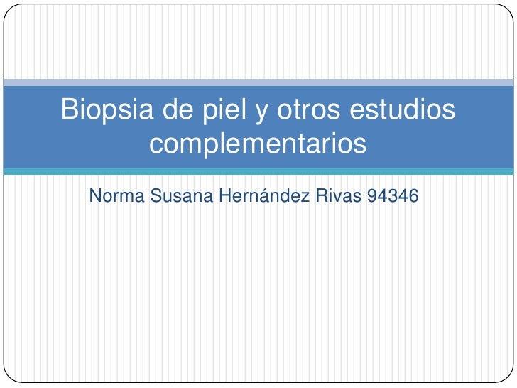 Biopsia de piel y otros estudios       complementarios  Norma Susana Hernández Rivas 94346