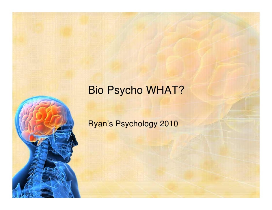 Bio Psycho WHAT?  Ryan's Psychology 2010