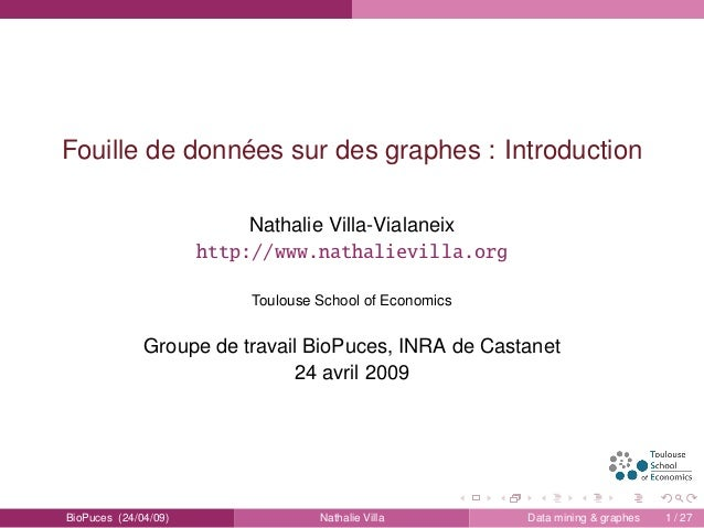 Fouille de données sur des graphes : Introduction Nathalie Villa-Vialaneix http://www.nathalievilla.org Toulouse School of...