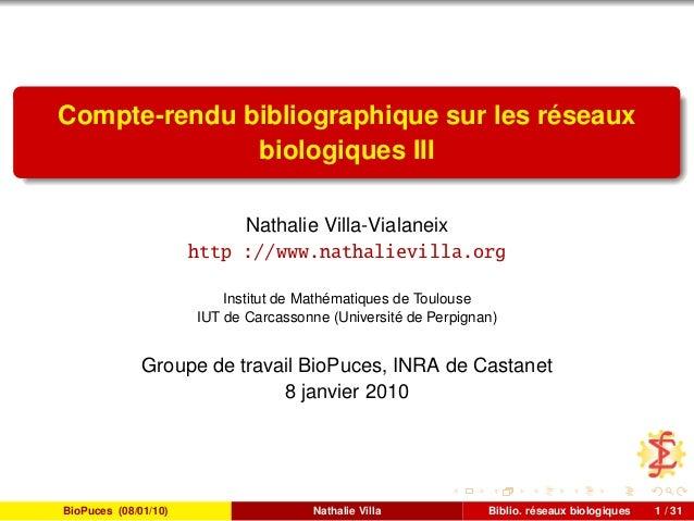 Compte-rendu bibliographique sur les réseaux biologiques III Nathalie Villa-Vialaneix http ://www.nathalievilla.org Instit...
