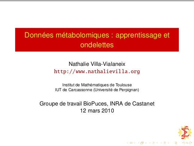 Données métabolomiques : apprentissage et ondelettes Nathalie Villa-Vialaneix http://www.nathalievilla.org Institut de Mat...