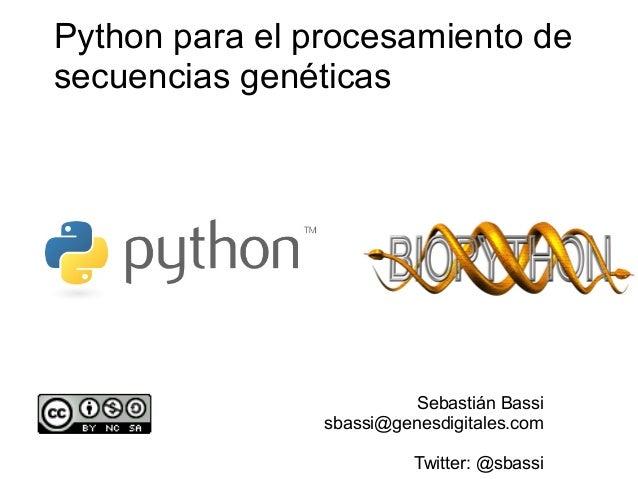 Python para el procesamiento desecuencias genéticas                          Sebastián Bassi                sbassi@genesdi...