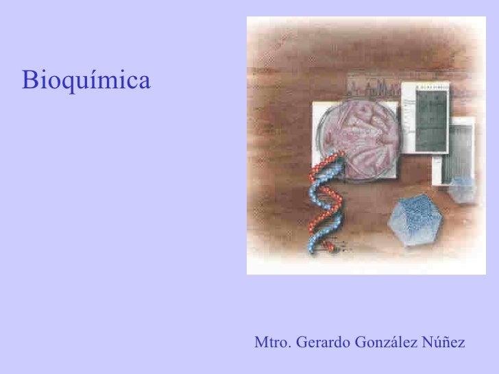 Bioquímica Mtro. Gerardo González Núñez