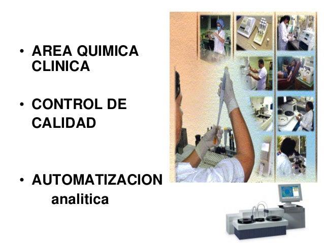 • AREA QUIMICA  CLINICA• CONTROL DE  CALIDAD• AUTOMATIZACION    analitica