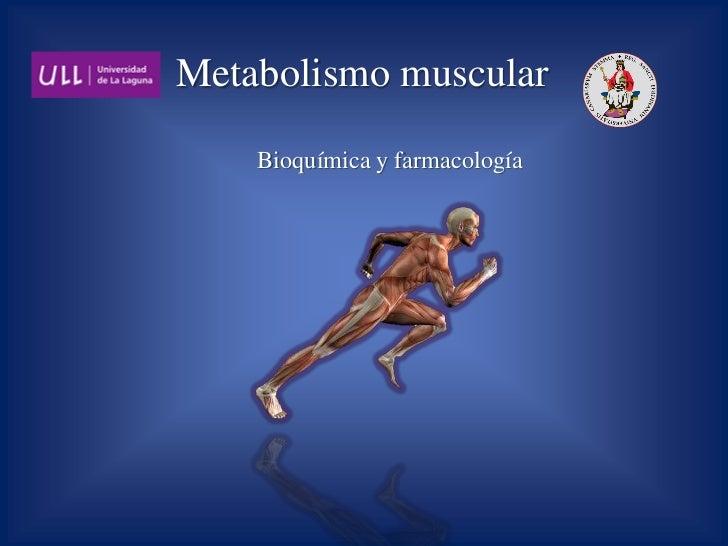 Metabolismo muscular    Bioquímica y farmacología