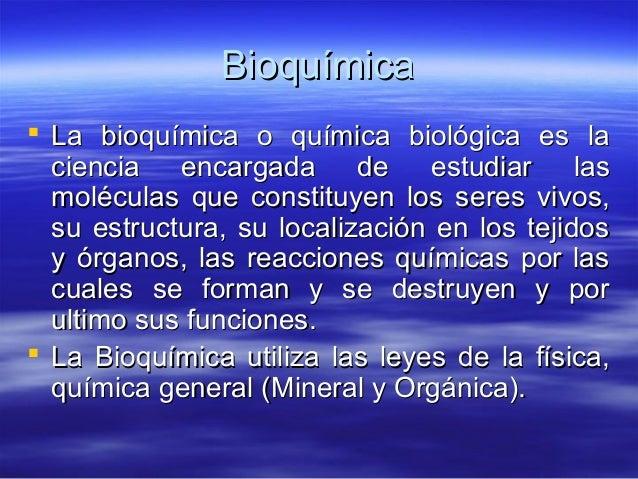 BioquímicaBioquímica  La bioquímica o química biológica es laLa bioquímica o química biológica es la ciencia encargada de...