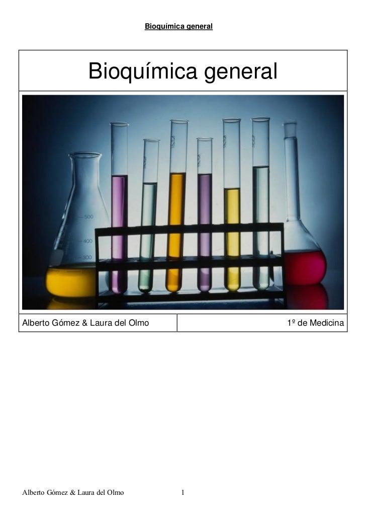 Bioquímica general                   Bioquímica generalAlberto Gómez & Laura del Olmo                        1º de Medicin...
