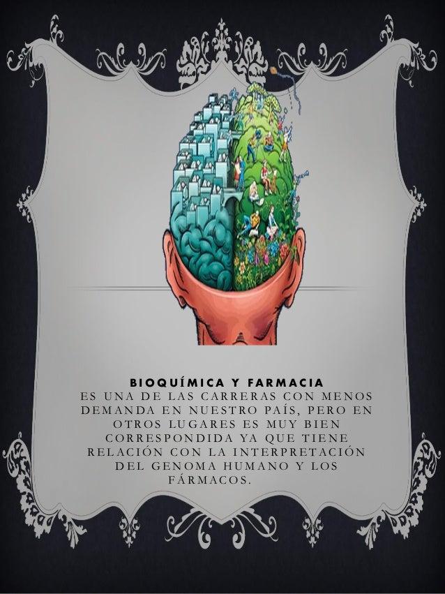 BIOQUÍMICA Y FARMACIA ES UNA DE LAS CARRERAS CON MENOS D E M A N DA E N N U E S T R O PA Í S, P E R O E N OTROS LUGARES ES...
