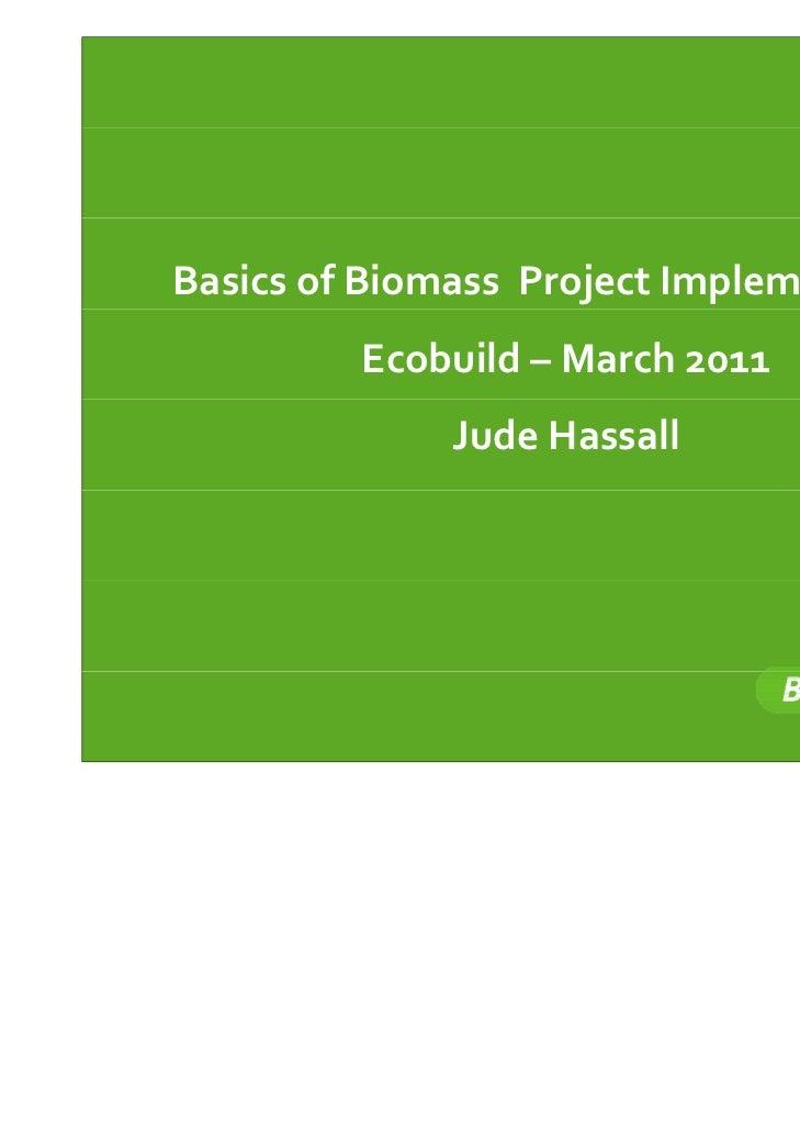 BasicsofBiomassProjectImplementation         Ecobuild– March2011              JudeHassall