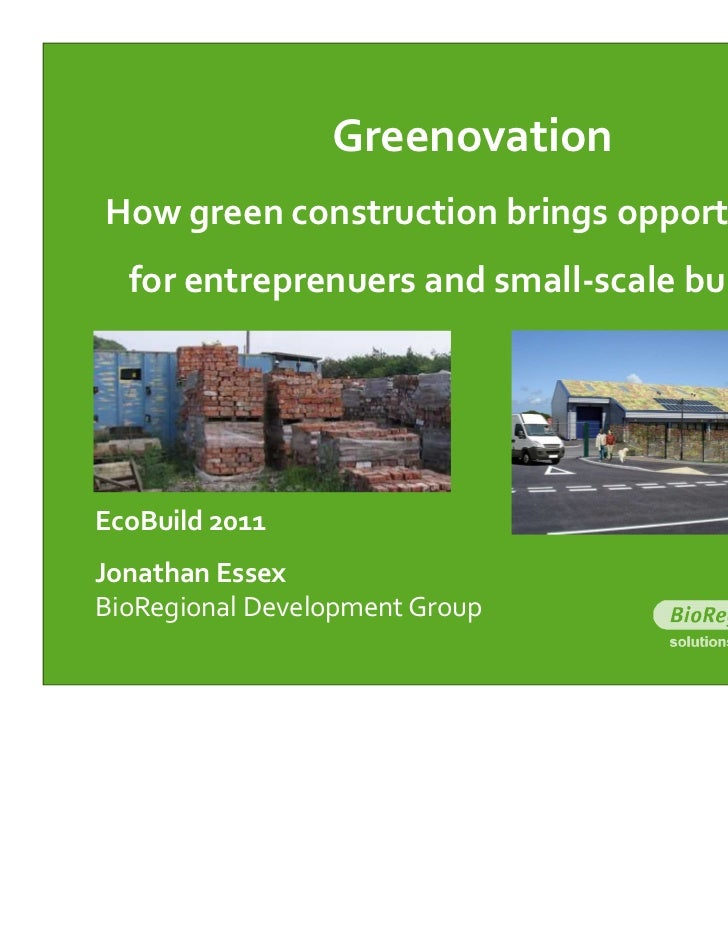 GreenovationHow green construction brings opportunities  for entreprenuers and small-scale buildersEcoBuild 2011Jonathan E...