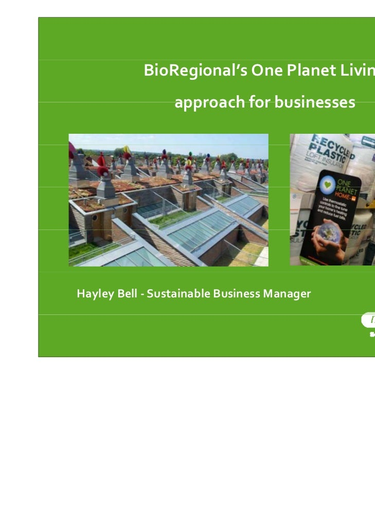 BioRegional's One Planet Living                  approach for businessesHayley Bell ‐ Sustainable Business Manager