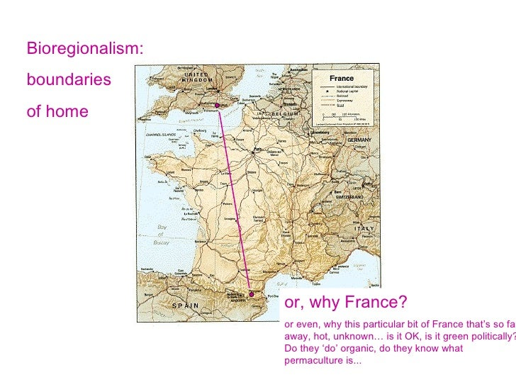 Bioregionalism: boundaries  of home or, why France? or even, why this particular bit of France that's so far away, hot, un...
