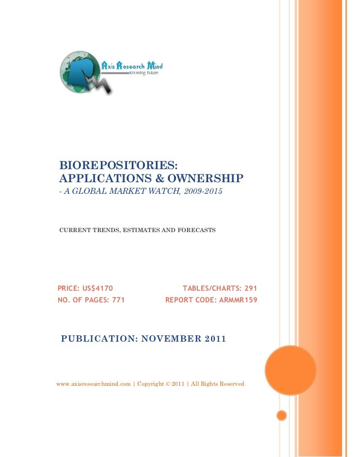 BIOREPOSITORIES: APPLICATIONS & OWNERSHIP - A GLOBAL MARKET WATCH, 2009-2015 CURRENT TRENDS, ESTIMATES AND FORECASTSPRICE:...
