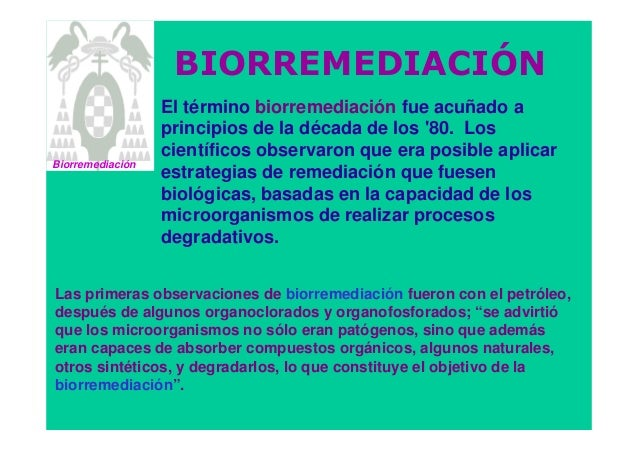 El término biorremediación fue acuñado a principios de la década de los '80. Los científicos observaron que era posible ap...