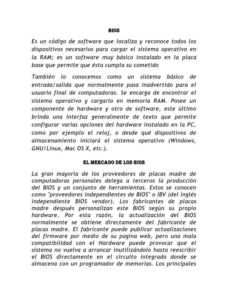 BIOS<br />Es un código de software que localiza y reconoce todos los dispositivos necesarios para cargar el sistema operat...