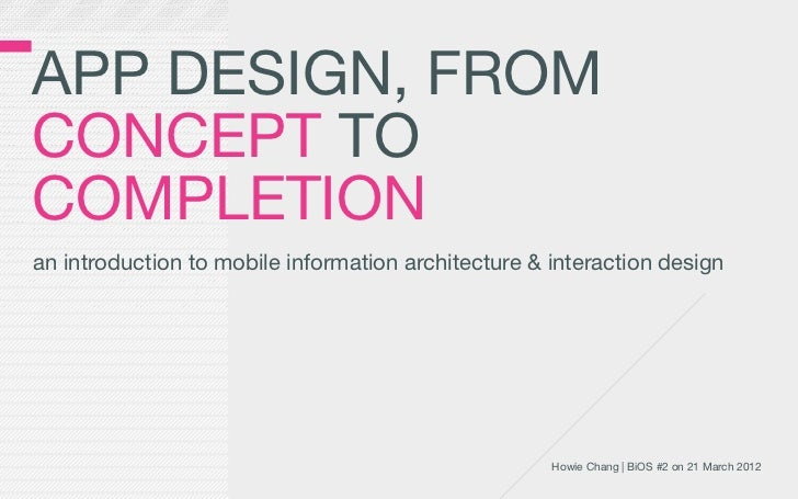 APP DESIGN, FROMCONCEPT TOCOMPLETIONan introduction to mobile information architecture & interaction design               ...