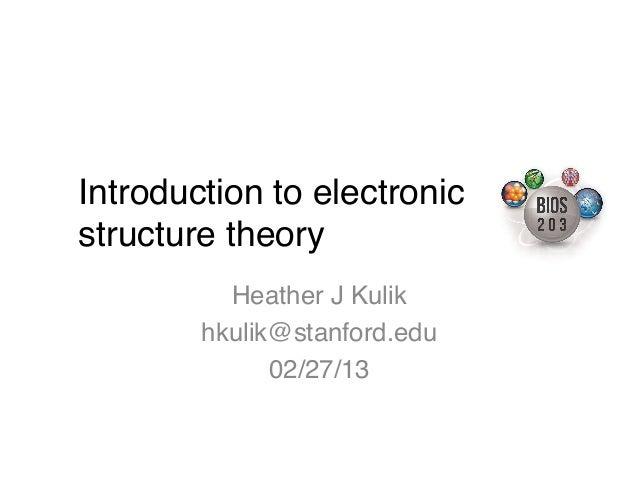 Introduction to electronicstructure theory!          Heather J Kulik!        hkulik@stanford.edu!              02/27/13!