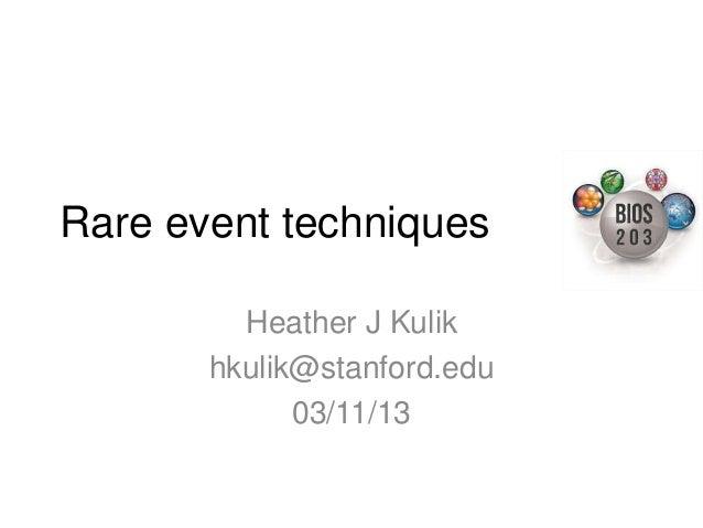 Rare event techniques         Heather J Kulik       hkulik@stanford.edu             03/11/13