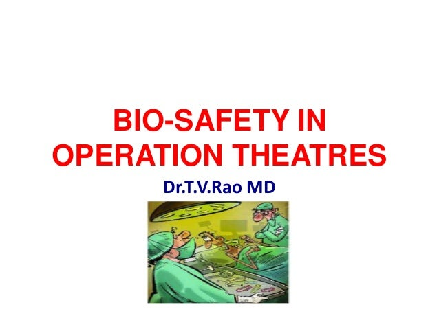 BIO-SAFETY IN OPERATION THEATRES Dr.T.V.Rao MD