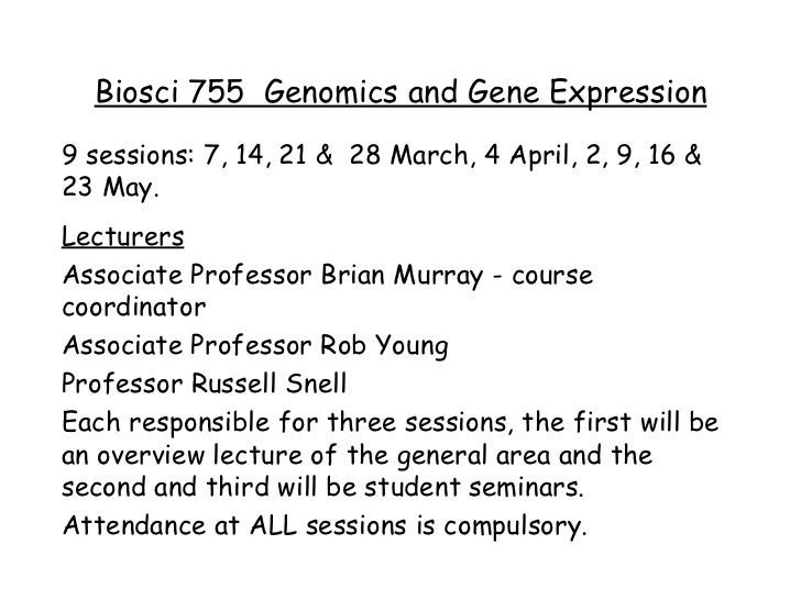 Biosci 755  Genomics and Gene Expression 9 sessions: 7, 14, 21 &  28 March, 4 April, 2, 9, 16 & 23 May. Lecturers Associat...