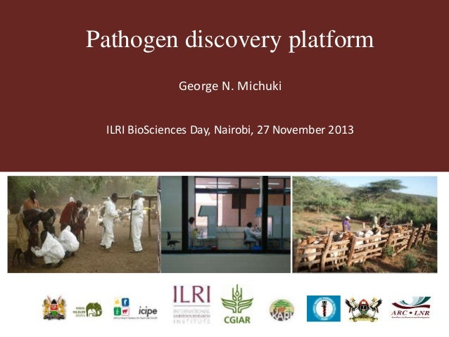 Pathogen discovery platform George N. Michuki ILRI BioSciences Day, Nairobi, 27 November 2013