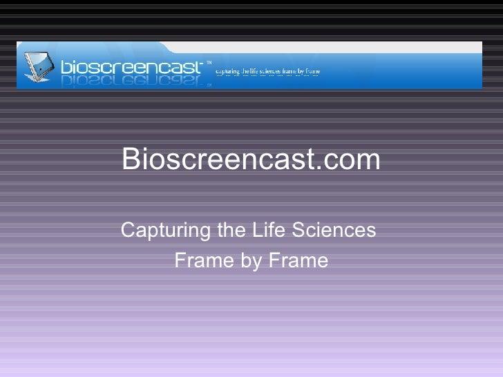 Bioscreencast: Capturing the life sciences frame by frame
