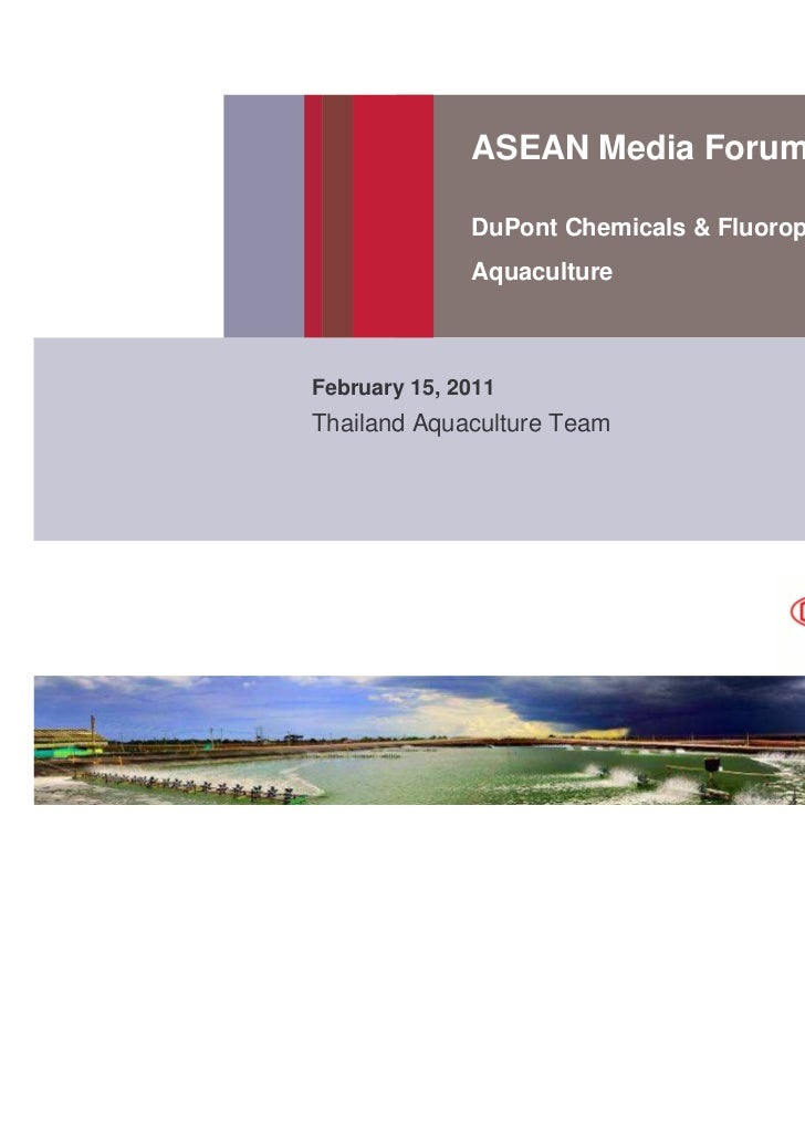 ASEAN Media Forum              DuPont Chemicals & Fluoroproducts (DC&F)              AquacultureFebruary 15, 2011Thailand ...