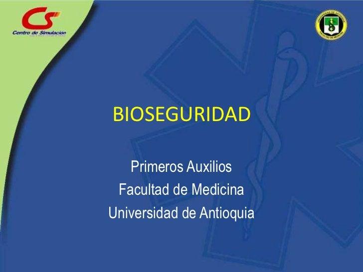 BIOSEGURIDAD<br />Primeros Auxilios<br />Facultad de Medicina<br />Universidad de Antioquia<br />
