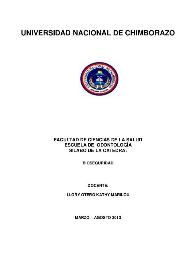 UNIVERSIDAD NACIONAL DE CHIMBORAZO FACULTAD DE CIENCIAS DE LA SALUD ESCUELA DE ODONTOLOGÍA SÍLABO DE LA CÁTEDRA: BIOSEGURI...
