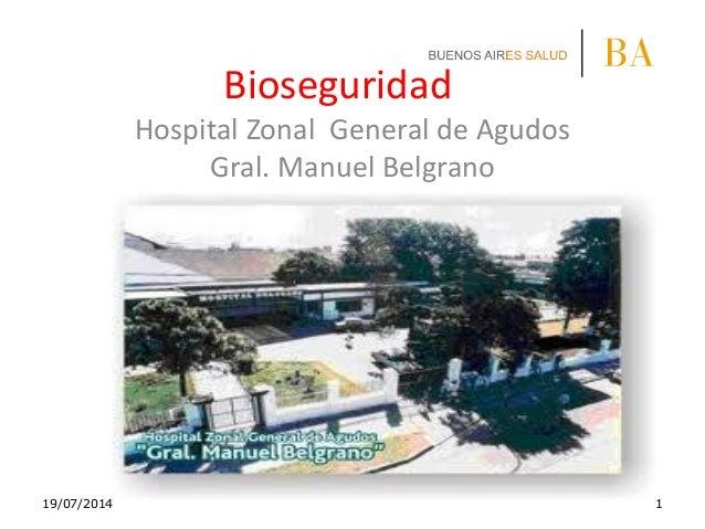 Hospital Zonal General de Agudos Gral. Manuel Belgrano 19/07/2014 1 Bioseguridad