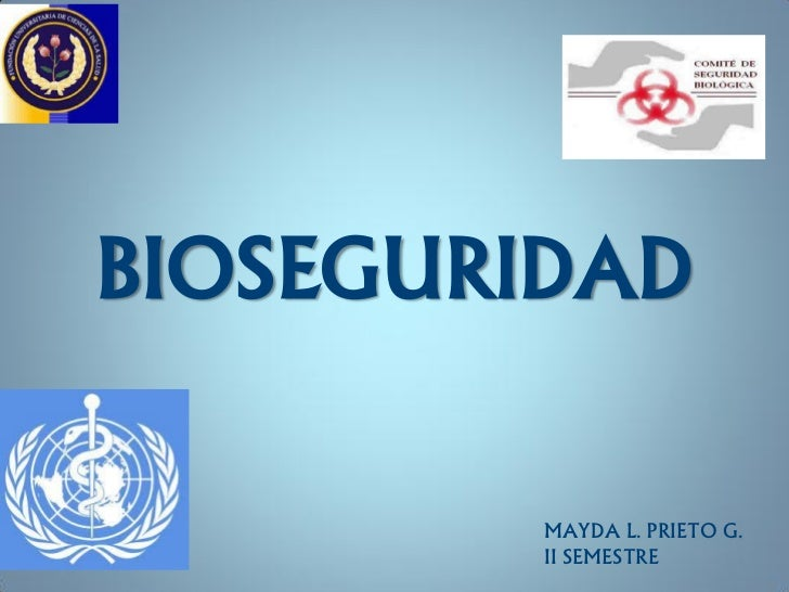 BIOSEGURIDAD         MAYDA L. PRIETO G.         II SEMESTRE
