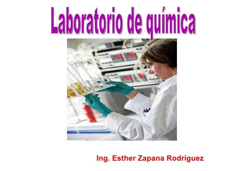 Ing. Esther Zapana Rodríguez Laboratorio de química