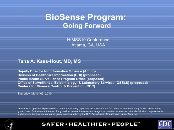 BioSense Program:  Going Forward <ul><li>Taha A. Kass-Hout, MD, MS </li></ul><ul><li>Deputy Director for Information Scien...