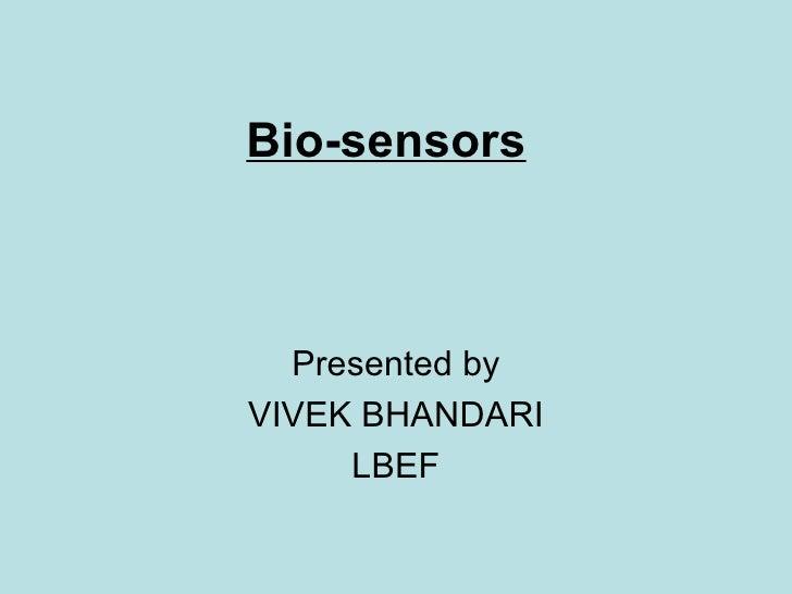 Bio-sensors  Presented byVIVEK BHANDARI     LBEF