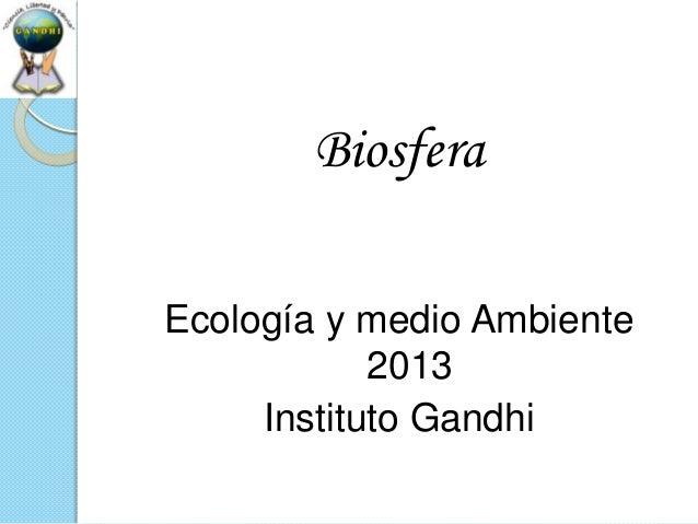 BiosferaEcología y medio Ambiente            2013     Instituto Gandhi