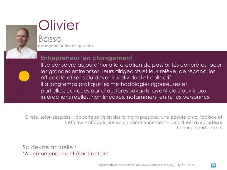 Olivier      Basso      Co-fondateur des UniqueLabs       Entrepreneur 'en changement'       Il se consacre aujourd'hui à ...
