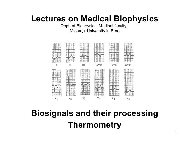 <ul><li>Biosignals and their processing </li></ul><ul><li>Thermometry </li></ul>Lectures on Medical Biophysics Dept. of Bi...